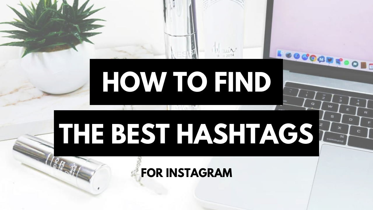 How To Find The Best Hashtags For Instagram